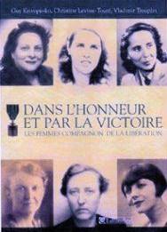 Dans L Honneur Et Par La Victoire Les Femmes Compagnon De La Liberation Memoire Et Espoirs De La Resistance